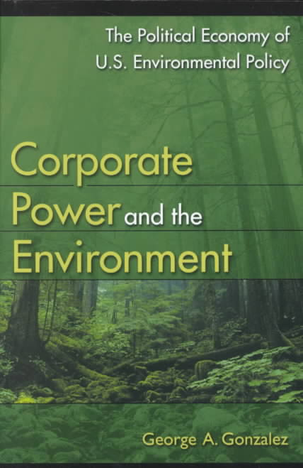 Corporate Power and the Environment By Gonzalez, George A.